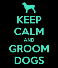 Keep Calm and Groom Dogs - Sign