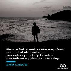 """""""Masz władzę nad swoim umysłem, nie nad okolicznościami zewnętrznymi. Gdy to sobie uświadomisz, staniesz się silny"""". - Marek Aureliusz  #rosnijwsile #blog #rozwój #motywacja #sukces #siła #pieniądze #biznes #inspiracja #sentencje #myśli #umysł #marzenia #szczęście #sea #plaża #morze #beach #życie #pasja #aforyzmy #quotes #cytaty In Other Words, My Dream Came True, New Things To Learn, Better Life, Motto, Poems, Give It To Me, Mindfulness, Motivation"""