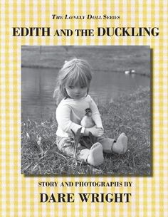 Edith And The Duckling (The Lonely Doll Series) by Dare Wright, http://www.amazon.com/dp/0615777406/ref=cm_sw_r_pi_dp_JBT6rb1R8BMY8