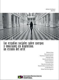 Adrián Scribano (director) / Los estudios sociales sobre cuerpos y emociones en Argentina: un estado del arte.