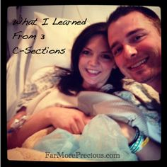 What I Learned From My 3 C-Sections: Recovery Tips. Wish I'd seen this before Audra was born! Everyone is true and perfect!!