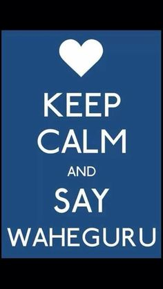 Keep Calm...Waheguru (the name used by Sikhs when referring to God)