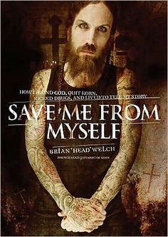 "Save Me From Myself: How i Found God, Quit Korn, Kicked Drugs and Lived to Tell My Story / Brain ""Head"" Wlech ~ The former lead guitarist for Korn tells how he overcame his debilitating addiction to crystal meth and embraced God, in this candid, compelling, and inspirational rock-and-roll journey unlike any other. 16-page color insert."