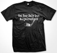Get Your Daily Iron Requirement T-shirt Golf T-shirts X-Large Royal Blue