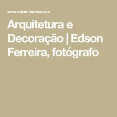Arquitetura e Decoração   Edson Ferreira, fotógrafo