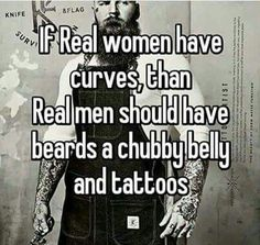 """kellfire: """"grin-n-sin: """"Yeah """" I do love chub on a man's belly……and some tattoos are nice but not always necessary neither is a beard….but I loooove me some fluffy man! Hehe """" Real women have curves, and real women are. Bearded Man Quotes, Beard Quotes, True Quotes, Words Quotes, Funny Quotes, Sayings, I Love Beards, Beard Love, Awesome Beards"""