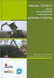 Manual técnico para el aprovechamiento y elaboración de biomasa forestal / Eduardo Tolosana Esteban