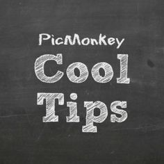 MORE cool tips for PicMonkey