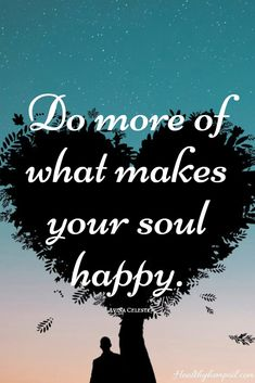 Do more of what makes your soul happy! #inspiration #motivation