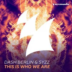 Purchased: Dash Berlin, Syzz — This Is Who We Are [Armada Music] @Beatport @Armada @SYZZmusic @DashBerlin