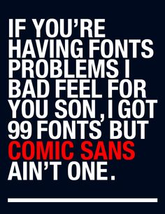 ahahaha graphic designer laughs. The font snob in me just hee hawed over this!