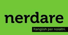 Nerdare (#nerd). La vita sociale è una malattia. #itanglish