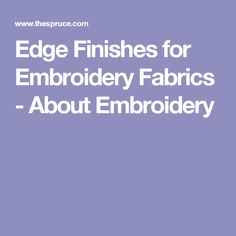Edge Finishes for Embroidery Fabrics - About Embroidery