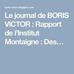 Le journal de BORIS VICTOR : Rapport de l'Institut Montaigne : Des…