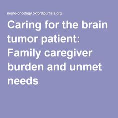 Caring for the brain tumor patient: Family caregiver burden and unmet needs #glioblatoma
