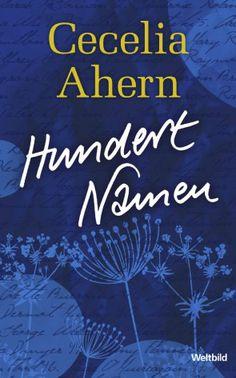 """""""Hundert Namen"""" von Cecelia Ahern #Roman #Weltbild #Liebe  Ein wunderschöner Roman der mich zu Tränen gerührt hat. Kann ich nur empfehlen."""