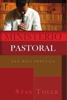 Ministerio Pastoral. Una guía práctica. Escrito por Stan Toler.