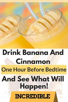 """DRINK BANANA AND CINNAMON ONE HOUR BEFORE BEDTIME AND SEE WHAT WILL HAPPEN! INCREDIBLE""""}{:"""