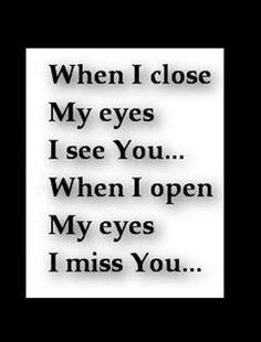 Cuando cierro mis ojos, te ven; cuando abro mis ojos, te echo de menos.