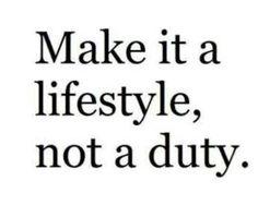 Make it a lifestyle, not a duty. #motivation