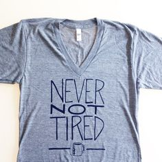 Never Not Tired  heather grey adult tshirt  funny by eggagogo, $20.00