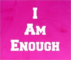 I am enough. Join me in the fight for real beauty. We are enough!