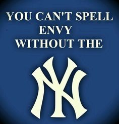 NY Yankees. You can't spell envy without NY