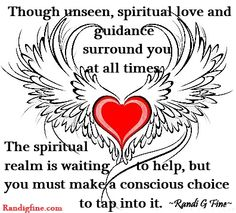Though unseen, spiritual love and guidance surround you at all times. The spiritual realm is waiting to help, but you must make a conscious choice to tap into it.