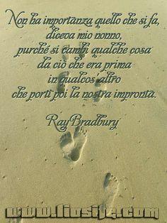 Ray Bradbury - Non ha importanza quello  ..  Beato chi è stato capace di farlo, non ha vissuto invano!  #vita, #segno, #impronta, #cambiamento, #RayBradbury, #liosite, #citazioniItaliane, #frasibelle, #sensodellavita, #ItalianQuotes, #perledisaggezza, #perledacondividere, #GraphTag, #ImmaginiParlanti, #citazionifotografiche,