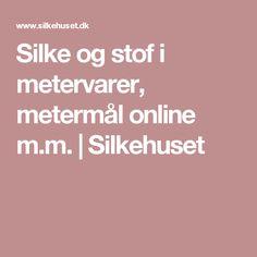 Silke og stof i metervarer, metermål online m.m. | Silkehuset