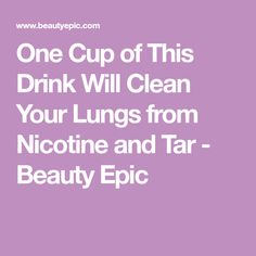 One Cup of This Drink Will Clean Your Lungs from Nicotine and Tar - Beauty Epic