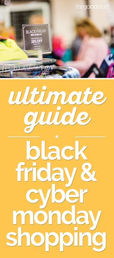 Ultimate Guide: Black Friday & Cyber Monday Shopping - thegoodstuff