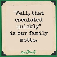 so wow - Jason and Scary Mommy share the same family motto! Perhaps Scary Mommy is actually Jason's Mom? Perhaps it's time for a DNA test. Family Motto, Family Humor, Mom Humor, Funny Family Quotes, Crazy Family Quotes, Dysfunctional Family Quotes, Me Quotes Funny, Random Quotes, Positive Quotes