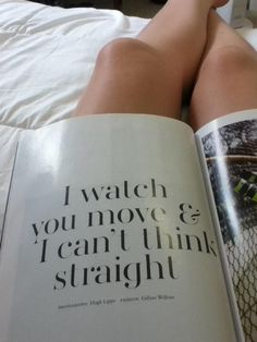 I watch you move & I can't think straight