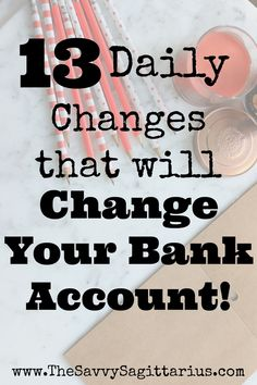 """Recently I read the quote """"You aren't going to change your life until you change something you do daily. The secret of your success is found in your daily routine."""" Yikes. Reading that made me question what my daily spending said about my financial goals. Here are 13 daily changes that will change your bank account!"""