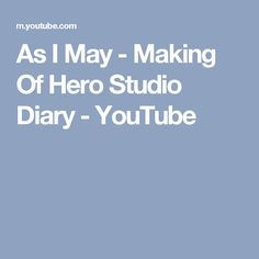 As I May - Making Of Hero Studio Diary - YouTube