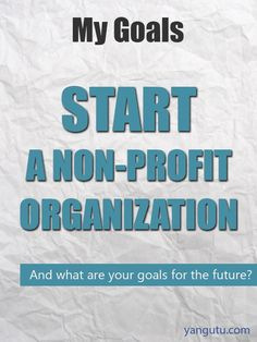 It's My Goal: Start a non-profit organization #goals, #personal, #bestofpinterest, https://apps.facebook.com/yangutu
