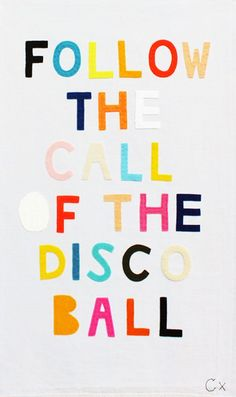 """We love this quote.. whatever it means!!! """"Follow the call of the disco ball!"""""""