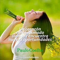 """""""Un #Corazon entusiasmado siempre encuentra nuevas #Oportunidades"""". #PauloCoelho…"""