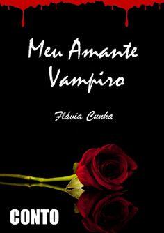 Meu Amante Vampiro - Conto erótico, ganhador do 1º lugar em um concurso nacional. Talvez vire livro. Talvez...