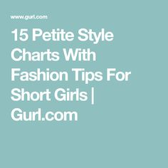15 Petite Style Charts With Fashion Tips For Short Girls | Gurl.com