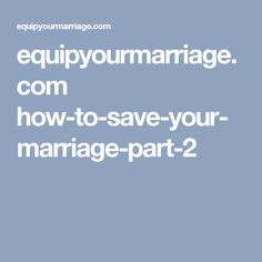 equipyourmarriage.com how-to-save-your-marriage-part-2