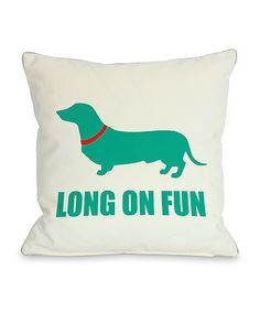 Look at this Dachshund 'Long on Fun' Throw Pillow on #zulily today!