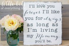 I'll love you forever, I'll like you for always, as long as I'm living my Mommy you'll be. Mom quotes. Quotes for mothers. Quotes about mom. Mothers day Gifts