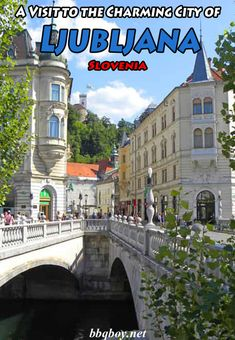 What's Ljubljana like? This post covers that as well as some tips on visiting this charming city #Ljubljana #Slovenia #bbqboy #travel