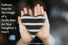 Fathers: Imprint the Image of a Godly Man on Your Daughter's Heart