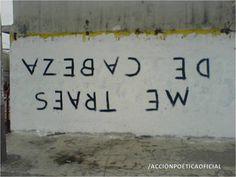 ME TRAES DE CABEZA  ACCIÓN POÉTICA    MONTERREY N.L. MX  #paredes #lavidaesarte