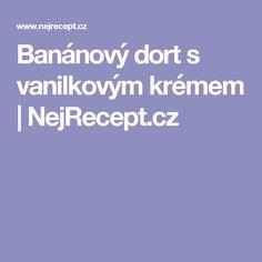Banánový dort s vanilkovým krémem | NejRecept.cz