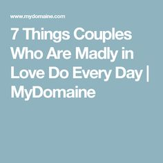 7 Things Couples Who Are Madly in Love Do Every Day   MyDomaine