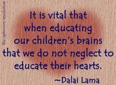 It is vital that when educating our children's brains that we do not neglect to educate their hearts.